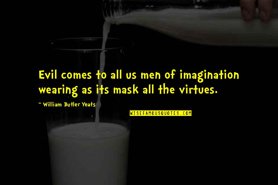 Wearing A Mask Quotes By William Butler Yeats: Evil comes to all us men of imagination