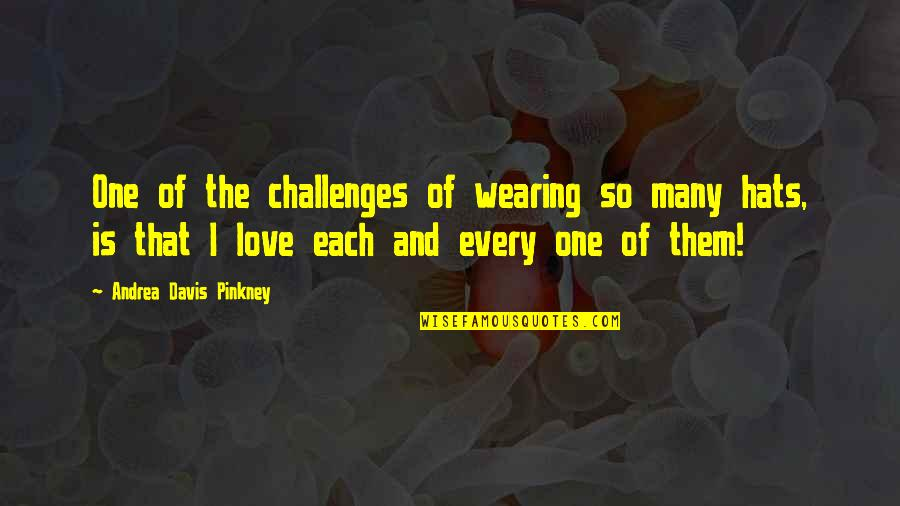 Wearing Hats Quotes By Andrea Davis Pinkney: One of the challenges of wearing so many