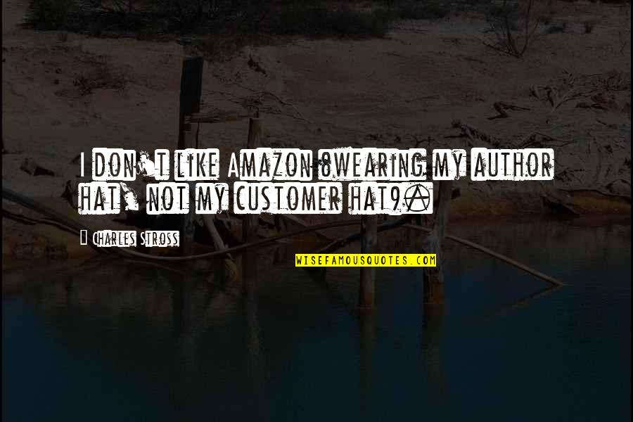 Wearing Hats Quotes By Charles Stross: I don't like Amazon (wearing my author hat,