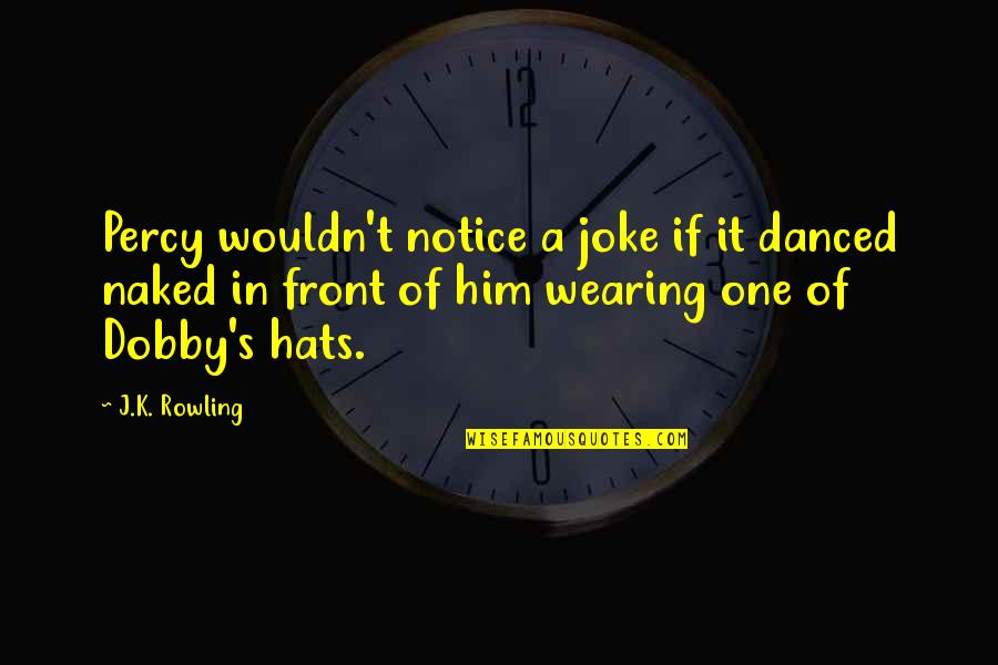 Wearing Hats Quotes By J.K. Rowling: Percy wouldn't notice a joke if it danced