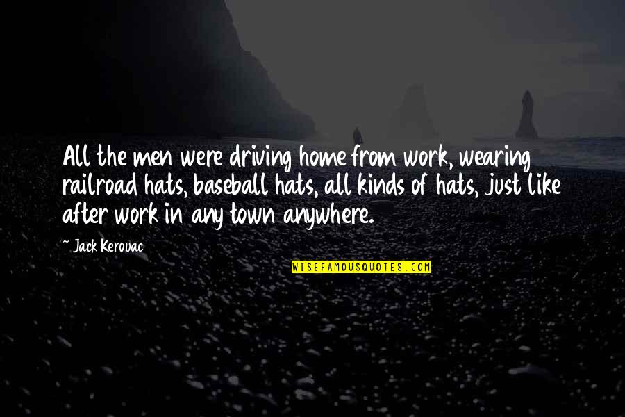 Wearing Hats Quotes By Jack Kerouac: All the men were driving home from work,