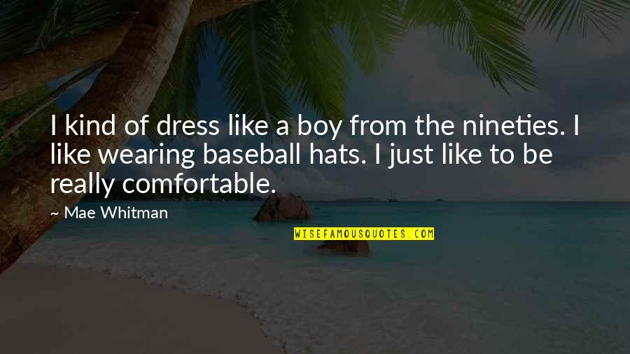 Wearing Hats Quotes By Mae Whitman: I kind of dress like a boy from
