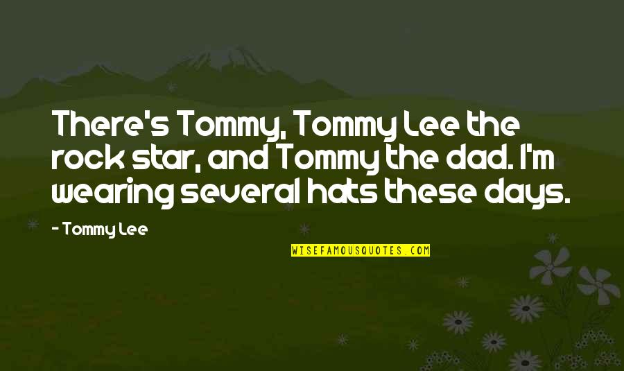 Wearing Hats Quotes By Tommy Lee: There's Tommy, Tommy Lee the rock star, and