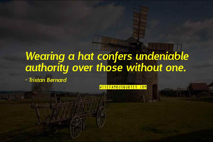 Wearing Hats Quotes By Tristan Bernard: Wearing a hat confers undeniable authority over those