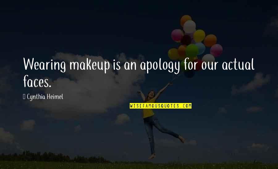 Wearing Makeup Quotes By Cynthia Heimel: Wearing makeup is an apology for our actual