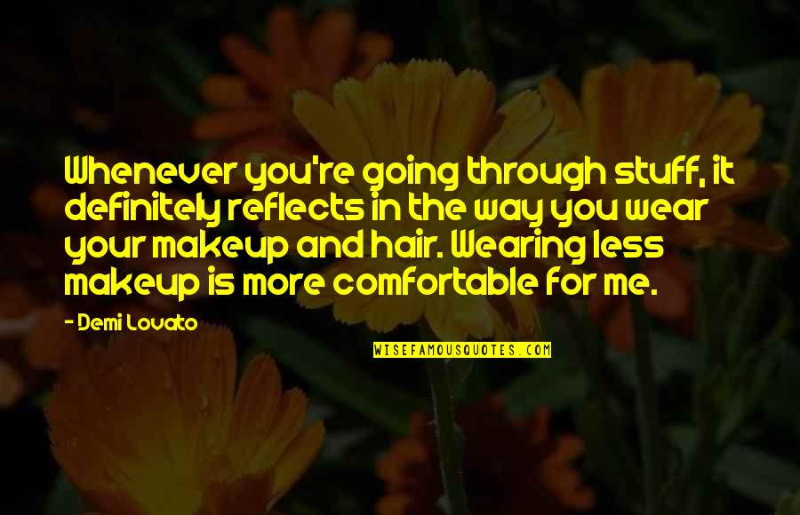 Wearing Makeup Quotes By Demi Lovato: Whenever you're going through stuff, it definitely reflects