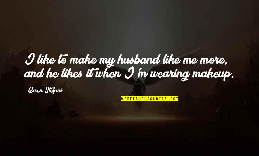 Wearing Makeup Quotes By Gwen Stefani: I like to make my husband like me