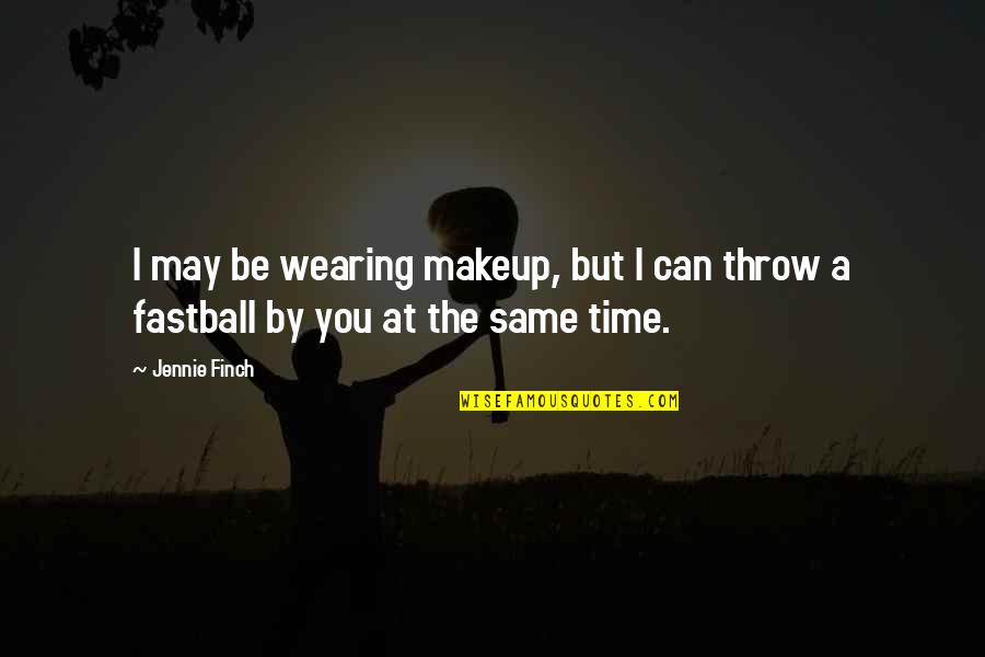 Wearing Makeup Quotes By Jennie Finch: I may be wearing makeup, but I can