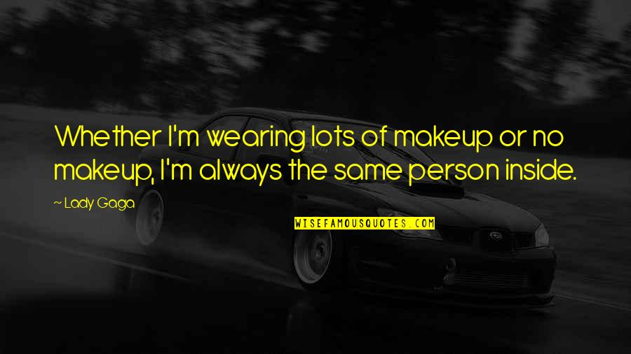Wearing Makeup Quotes By Lady Gaga: Whether I'm wearing lots of makeup or no