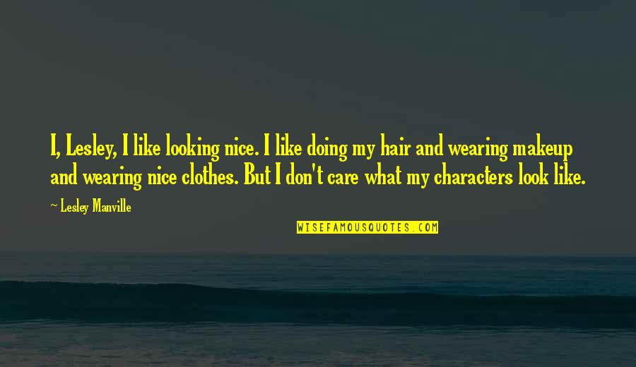 Wearing Makeup Quotes By Lesley Manville: I, Lesley, I like looking nice. I like