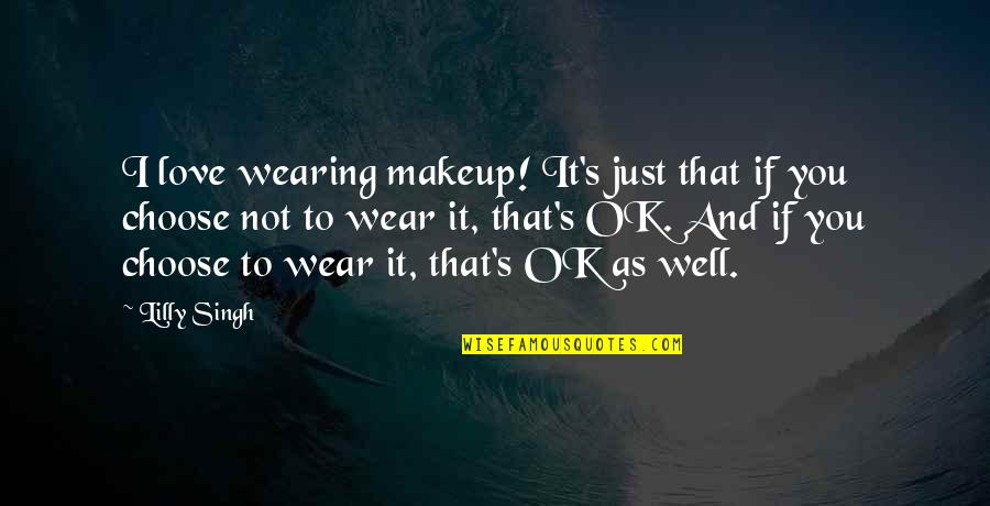 Wearing Makeup Quotes By Lilly Singh: I love wearing makeup! It's just that if