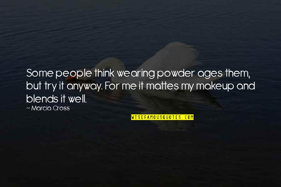 Wearing Makeup Quotes By Marcia Cross: Some people think wearing powder ages them, but