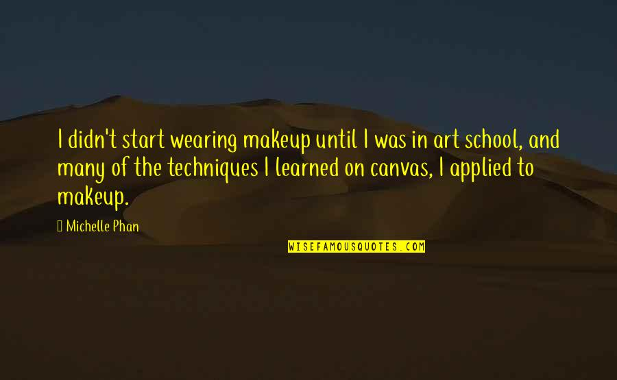 Wearing Makeup Quotes By Michelle Phan: I didn't start wearing makeup until I was
