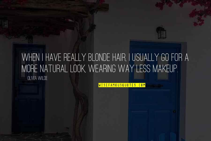 Wearing Makeup Quotes By Olivia Wilde: When I have really blonde hair, I usually