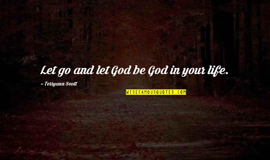 Wearyingly Quotes By Terryann Scott: Let go and let God be God in