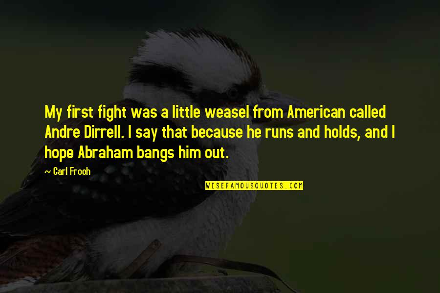 Weasel Quotes By Carl Froch: My first fight was a little weasel from