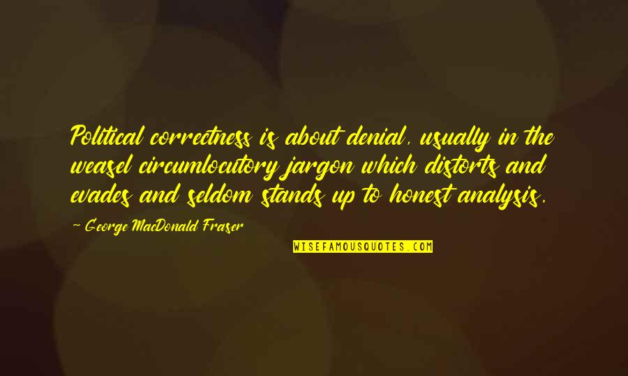 Weasel Quotes By George MacDonald Fraser: Political correctness is about denial, usually in the