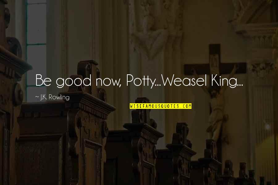 Weasel Quotes By J.K. Rowling: Be good now, Potty...Weasel King...