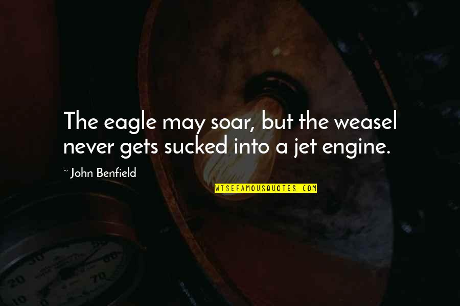 Weasel Quotes By John Benfield: The eagle may soar, but the weasel never