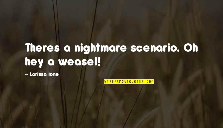 Weasel Quotes By Larissa Ione: Theres a nightmare scenario. Oh hey a weasel!