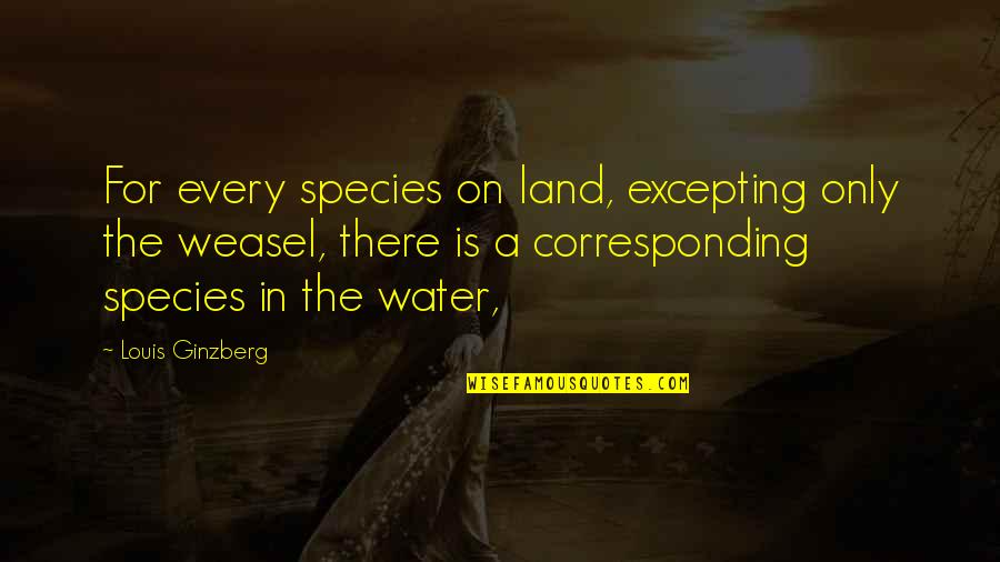 Weasel Quotes By Louis Ginzberg: For every species on land, excepting only the