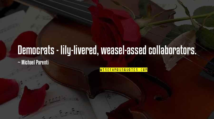 Weasel Quotes By Michael Parenti: Democrats - lily-livered, weasel-assed collaborators.