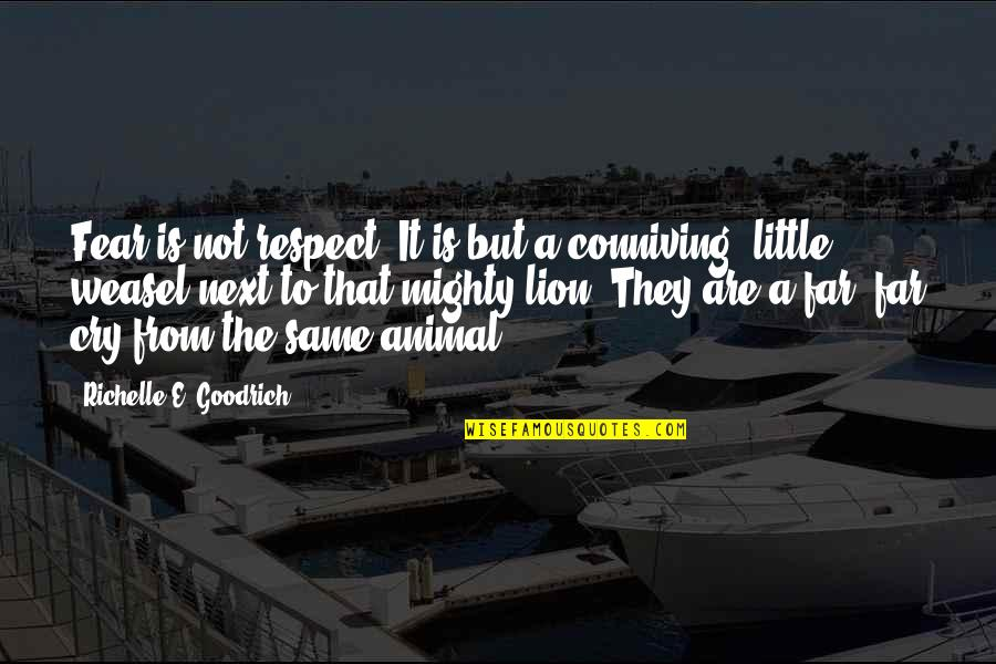 Weasel Quotes By Richelle E. Goodrich: Fear is not respect. It is but a