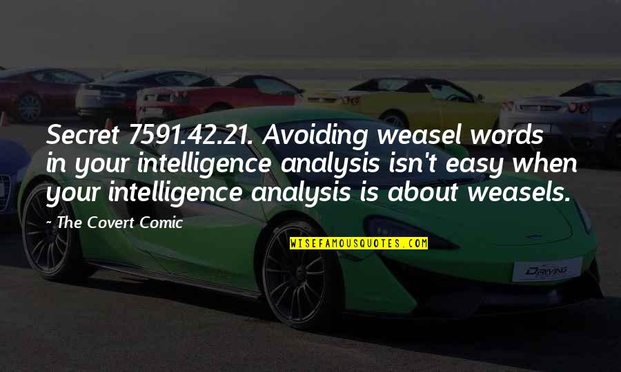Weasel Quotes By The Covert Comic: Secret 7591.42.21. Avoiding weasel words in your intelligence
