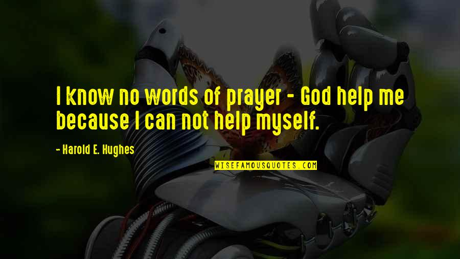 Weatherwise Quotes By Harold E. Hughes: I know no words of prayer - God