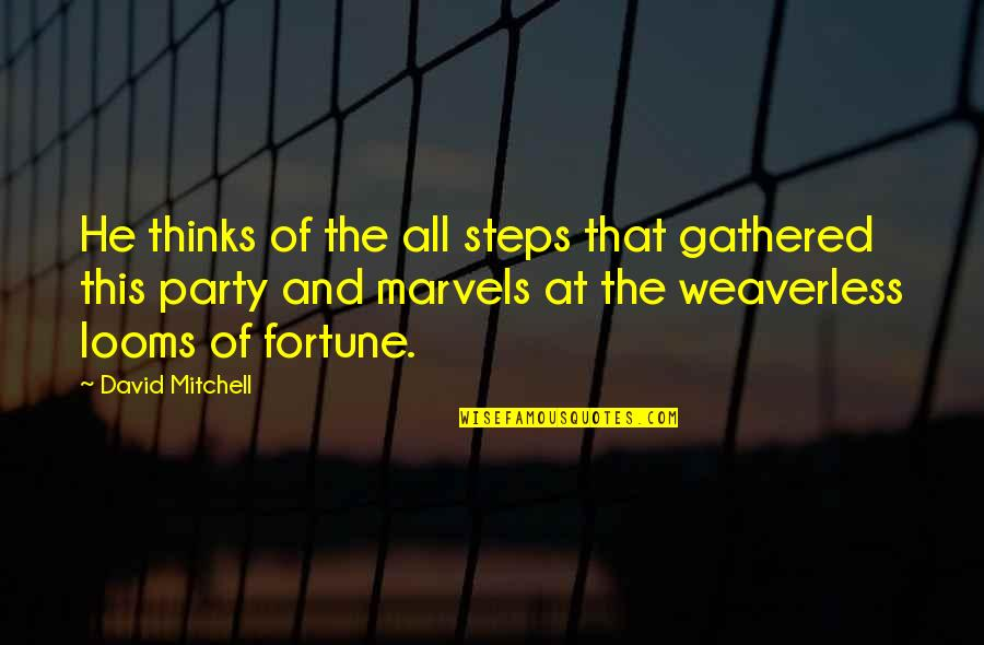 Weaverless Quotes By David Mitchell: He thinks of the all steps that gathered