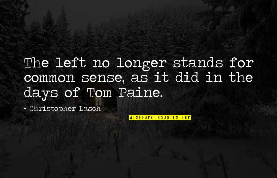 Web Designers Quotes By Christopher Lasch: The left no longer stands for common sense,