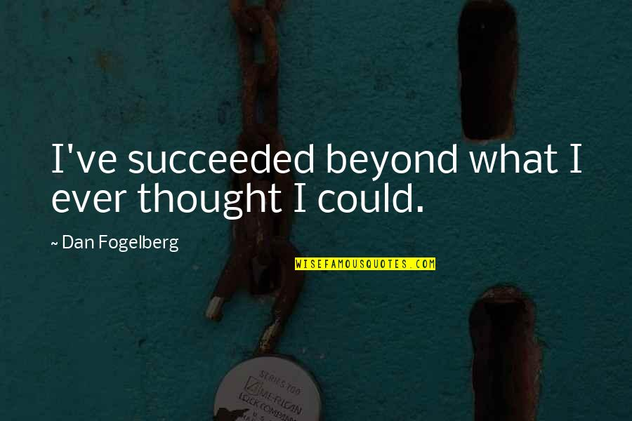 Web Designers Quotes By Dan Fogelberg: I've succeeded beyond what I ever thought I