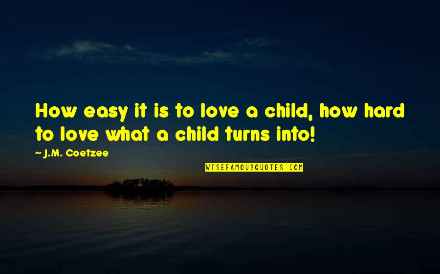 Web Designers Quotes By J.M. Coetzee: How easy it is to love a child,