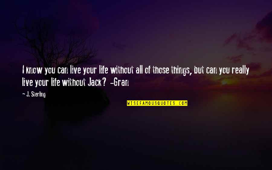 Web Designers Quotes By J. Sterling: I know you can live your life without
