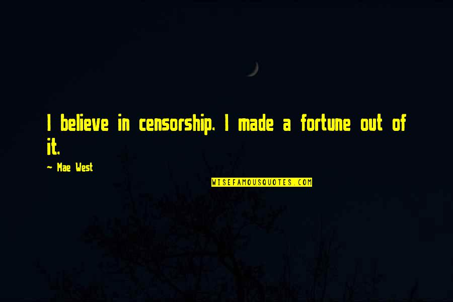 Web Designers Quotes By Mae West: I believe in censorship. I made a fortune