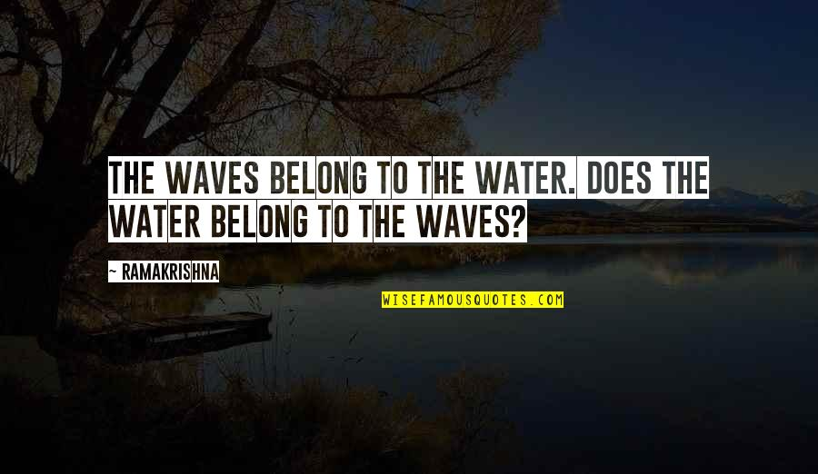 Web Designers Quotes By Ramakrishna: The waves belong to the water. Does the