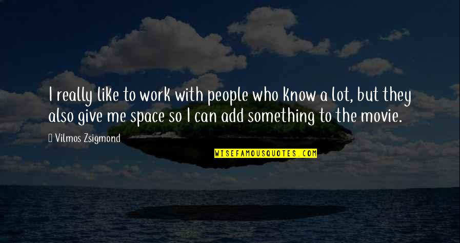 Web Designers Quotes By Vilmos Zsigmond: I really like to work with people who