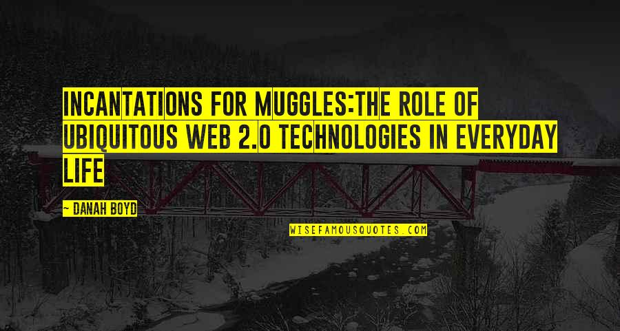 Web Technologies Quotes By Danah Boyd: Incantations for Muggles:The Role of Ubiquitous Web 2.0