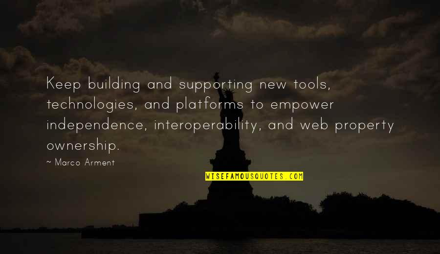 Web Technologies Quotes By Marco Arment: Keep building and supporting new tools, technologies, and