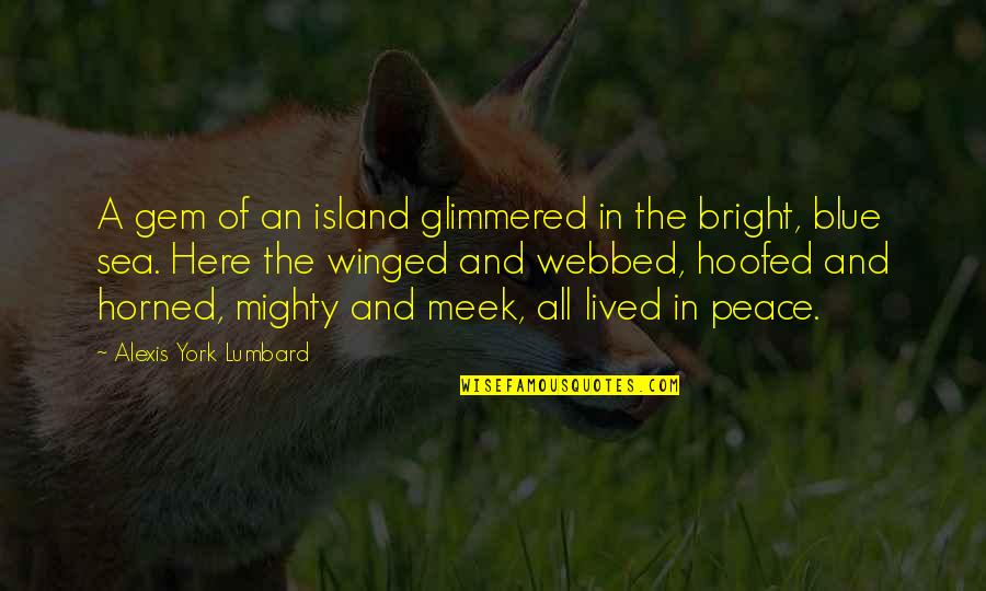 Webbed Quotes By Alexis York Lumbard: A gem of an island glimmered in the