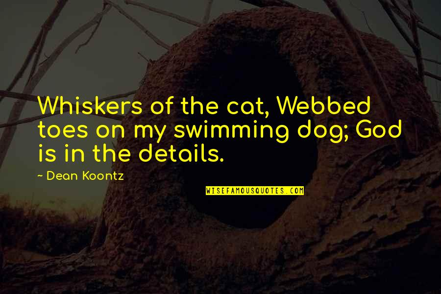 Webbed Quotes By Dean Koontz: Whiskers of the cat, Webbed toes on my