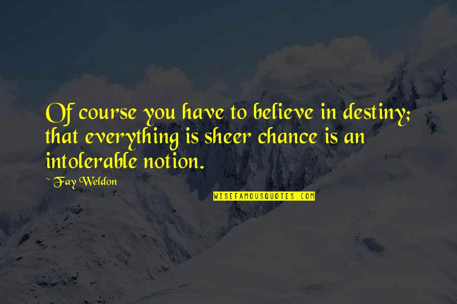 Webbed Quotes By Fay Weldon: Of course you have to believe in destiny;