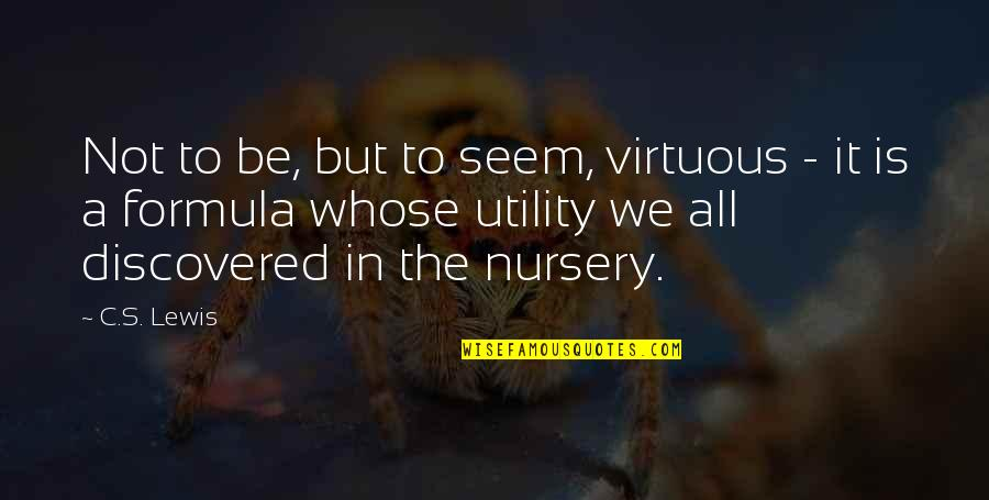 We'be Quotes By C.S. Lewis: Not to be, but to seem, virtuous -