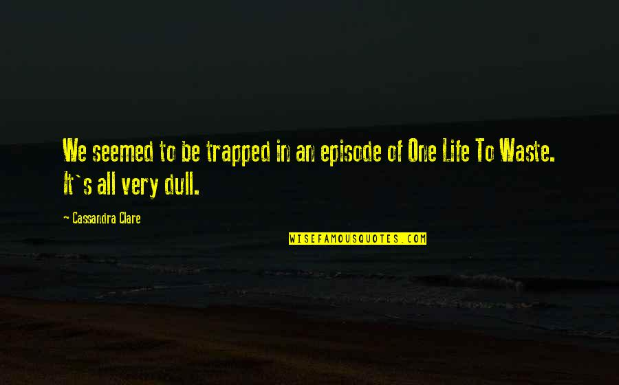 We'be Quotes By Cassandra Clare: We seemed to be trapped in an episode