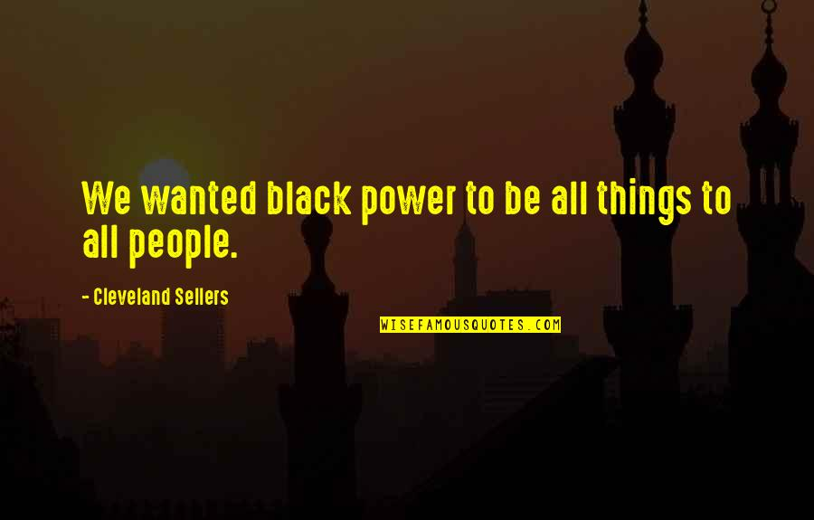 We'be Quotes By Cleveland Sellers: We wanted black power to be all things