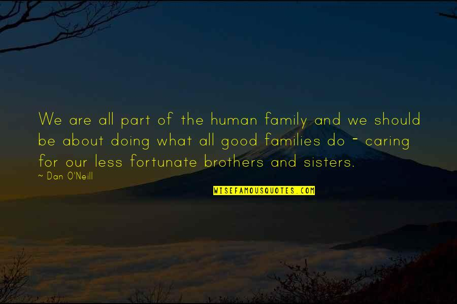 We'be Quotes By Dan O'Neill: We are all part of the human family