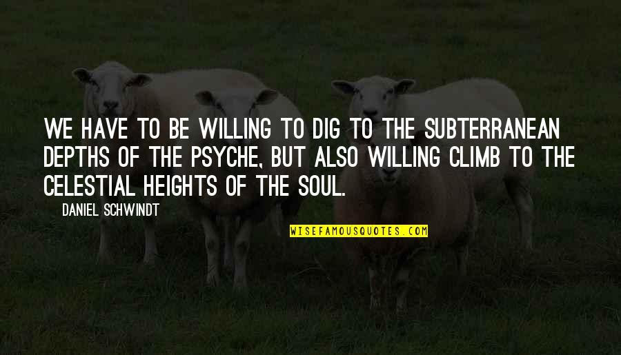 We'be Quotes By Daniel Schwindt: We have to be willing to dig to