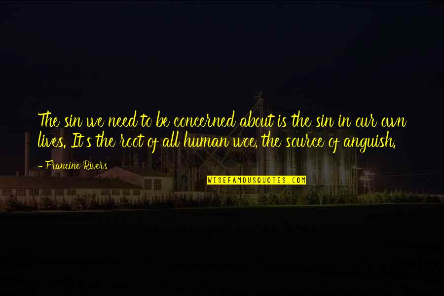 We'be Quotes By Francine Rivers: The sin we need to be concerned about