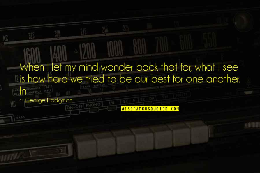 We'be Quotes By George Hodgman: When I let my mind wander back that