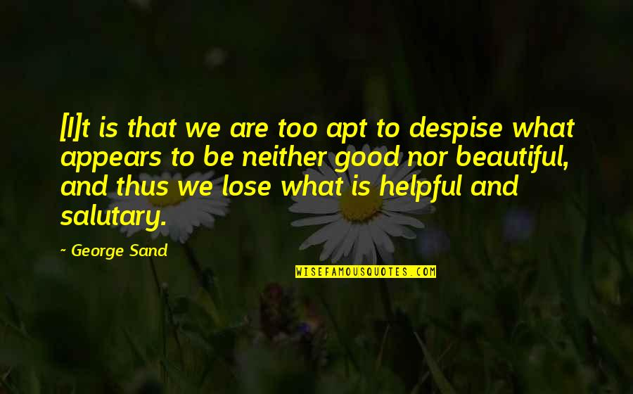 We'be Quotes By George Sand: [I]t is that we are too apt to